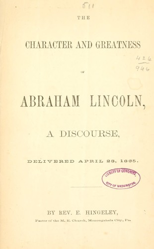 The character and greatness of Abraham Lincoln by Ezra Hingeley
