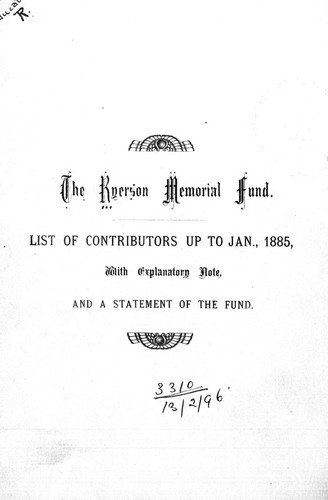 The Ryerson Memorial Fund, list of contributors up to Jan., 1885 by Ryerson Memorial Fund.