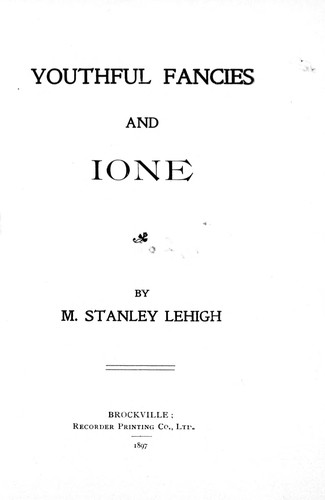 Youthful fancies and Ione by M. Stanley Lehigh