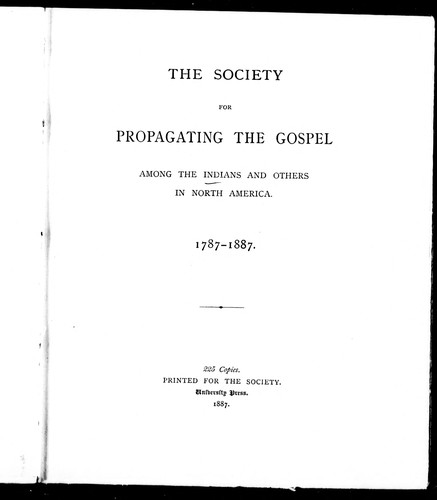 The Society for Propagating the Gospel among the Indians and Others in North America, 1787-1887 by Society for Propagating the Gospel among the Indians and Others in North America.