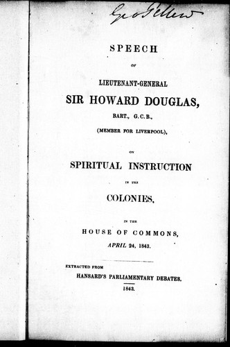 Speech of Lieutenant-General Sir Howard Douglas, Bart., G.C.B., (member for Liverpool), on spiritual instruction in the colonies by Sir Howard Douglas