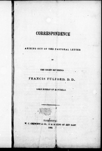 Correspondence arising out of the pastoral letter of the Right Reverend Francis Fulford, D.D., Lord Bishop of Montreal by Adam Crooks