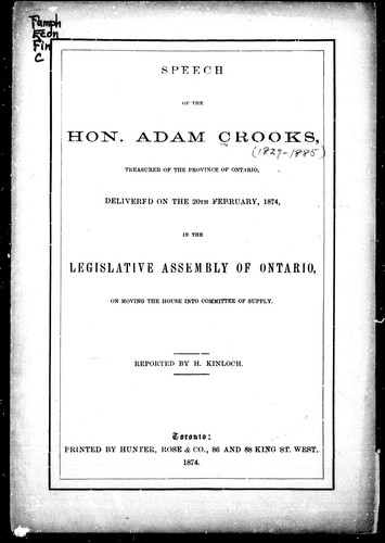 Speech of the Hon. Adam Crooks, treasurer of the province of Ontario, delivered on the 20th Ferruary [sic], 1874 by Adam Crooks