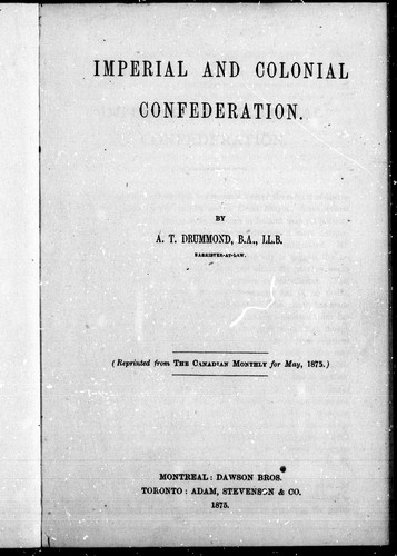 Imperial and colonial confederation by A. T. Drummond