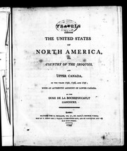 Cover of: Travels through the United States of North America, the country of the Iroquois, and Upper Canada, in the years 1795, 1796, and 1797 by François duc de La Rochefoucauld
