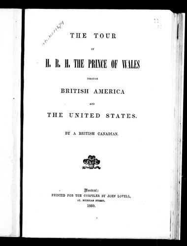 The tour of H.R.H. the Prince of Wales through British America and the United States by Henry J. Morgan