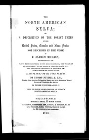 Cover of: The North American sylva, or, A description of the forest trees of the United States, Canada, and Nova Scotia, not described in the work of F. Andrew Michaux | Nuttall, Thomas