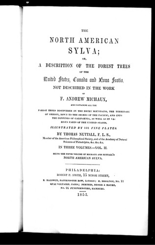 The North American sylva, or, A description of the forest trees of the United States, Canada, and Nova Scotia, not described in the work of F. Andrew Michaux by Nuttall, Thomas