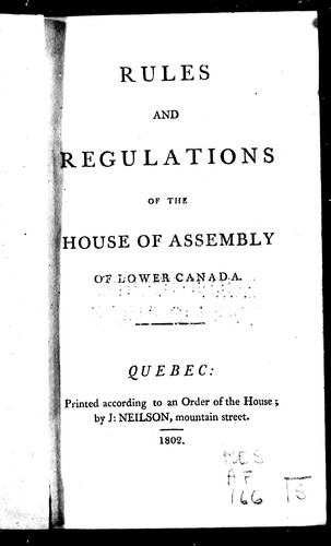 Rules and regulations of the House of Assembly of Lower Canada by Lower Canada. Legislature. House of Assembly
