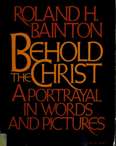 Behold the Christ by Roland H. Bainton
