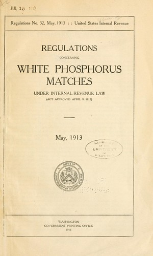 Regulations concerning white phosphorus matches under Internal-revenue law (act approved April 9, 1912) May 1913 by United States. Internal Revenue Service.