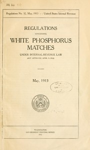Cover of: Regulations concerning white phosphorus matches under Internal-revenue law (act approved April 9, 1912) May 1913 by United States. Internal Revenue Service.