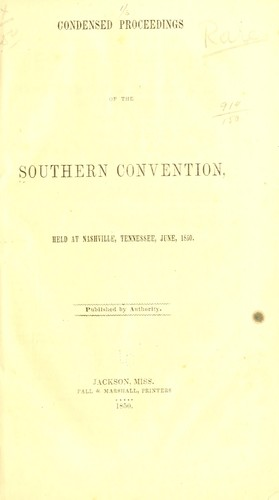 Condensed proceedings of the Southern convention by Southern convention. Nashville, 1850.