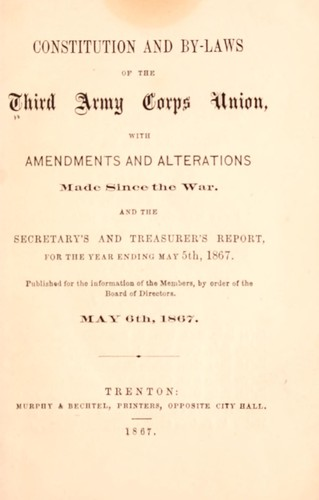 Constitution and by-laws of the Third army corps union, with amendments and alterations made since the war by Third army corps union