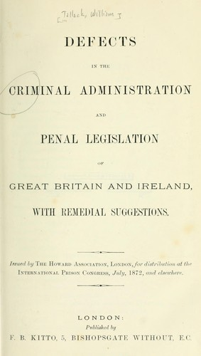 Defects in the criminal administration and penal legislation of Great Britain and Ireland, with remedial legislation by Tallack, William