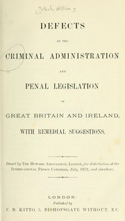 Cover of: Defects in the criminal administration and penal legislation of Great Britain and Ireland, with remedial legislation by Tallack, William