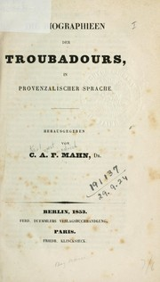 Cover of: Die Biographieen der Troubadours by C. A. F. Mahn