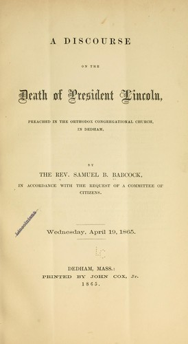 A discourse on the death of President Lincoln, preached in the orthodox Congregational church, in Dedham by Samuel Brazer Babcock