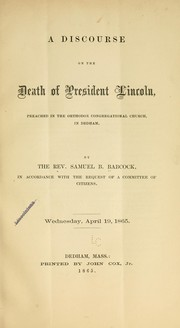Cover of: A discourse on the death of President Lincoln, preached in the orthodox Congregational church, in Dedham by Samuel Brazer Babcock