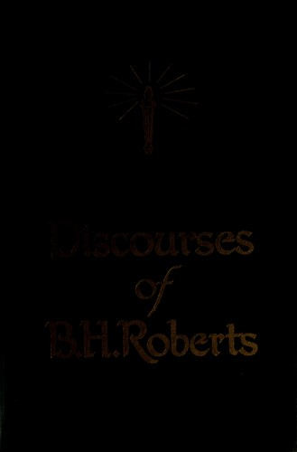 Discourses of B.H. Roberts of the First Council of the Seventy by B. H. Roberts