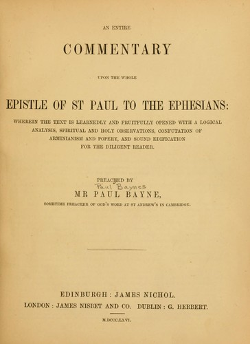 An entire commentary upon the whole Epistle of St. Paul to the Ephesians by Paul Baynes