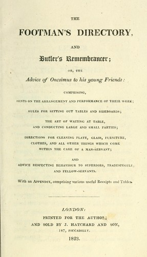 The footman's directory, and butler's remembrancer, or The advice of Onesimus to his young friends by Thomas Cosnett