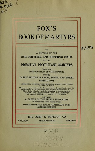 Fox's book of martyrs, or, A history of the lives, sufferings, and triumphant deaths of the primitive Protestant martyrs by John Foxe