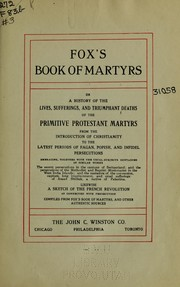 Cover of: Fox's book of martyrs, or, A history of the lives, sufferings, and triumphant deaths of the primitive Protestant martyrs | John Foxe