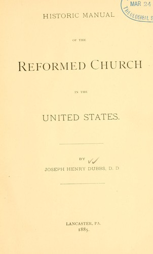 Historic manual of the Reformed Church in the United States by J.H Dubbs