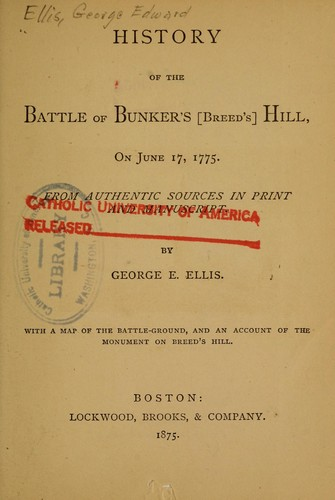 History of the Battle of Bunker's (Breed's) Hill, on June 17, 1775, from authentic sources in print and manuscript by George Edward Ellis