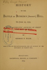 Cover of: History of the Battle of Bunker's (Breed's) Hill, on June 17, 1775, from authentic sources in print and manuscript by George Edward Ellis