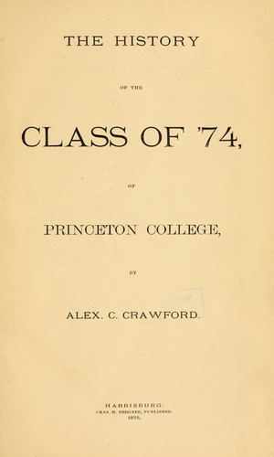 The history of the Class of '74 of Princeton College by Alexander C. Crawford