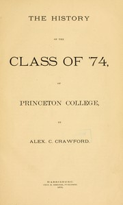 Cover of: The history of the Class of '74 of Princeton College | Alexander C. Crawford