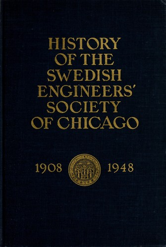 A history of the Swedish Engineers' Society of Chicago, 1908-1948 by Swedish Engineers' Society of Chicago.