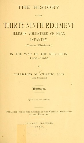The history of the Thirty-ninth regiment Illinois volunteer veteran infantry, (Yates phalanx.) in the war of the rebellion by Clark, Charles M.