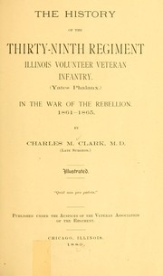 Cover of: The history of the Thirty-ninth regiment Illinois volunteer veteran infantry, (Yates phalanx.) in the war of the rebellion by Clark, Charles M.