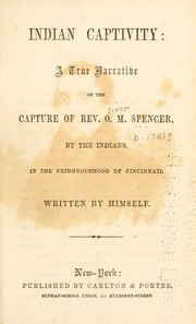 Cover of: Indian captivity : a true narrative of the capture of Rev. O.M. Spencer, by the Indians | Oliver M. Spencer