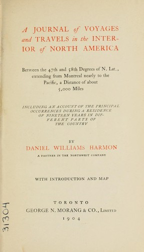 A journal of voyages and travels in the interior of North America by Daniel Williams Harmon
