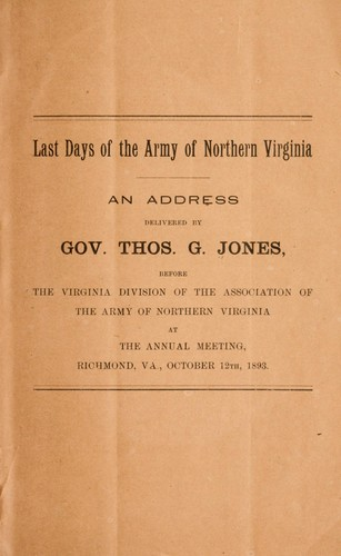 Last days of the Army of Northern Virginia by Thomas Goode Jones