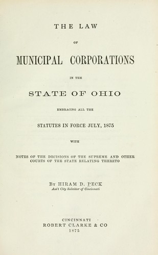 The law of municipal corporations in the state of Ohio by Peck, Hiram D.
