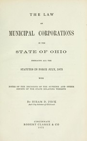 Cover of: The law of municipal corporations in the state of Ohio by Peck, Hiram D.