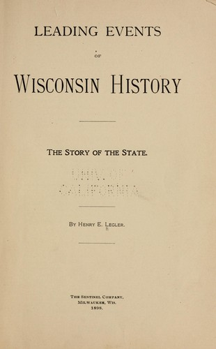 Leading events of Wisconsin history by Legler, Henry Eduard