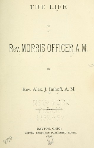 The life of Rev. Morris Officer, A.M by Imhoff, Alex. J.
