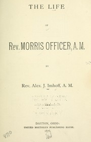 Cover of: The life of Rev. Morris Officer, A.M | Imhoff, Alex. J.