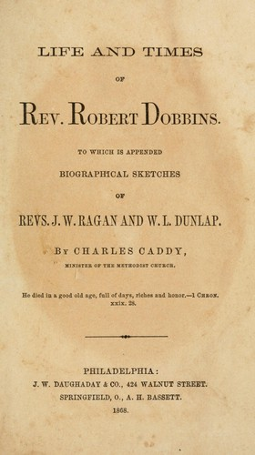 Life and times of Rev. Robert Dobbins by Charles Caddy