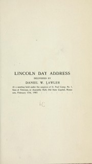 Cover of: Lincoln day address delivered by Daniel W. Lawler at a meeting held under the auspices of  St. Paul camp, no. 1, Sons of veterans, at Assembly hall, Old state capitol, Minnesota, February 12th, 1907 | Daniel W. Lawler