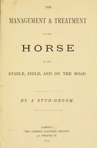 The management and treatment of the horse in the stable, field, and on the road by W. Proctor