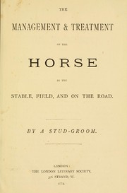 Cover of: The management and treatment of the horse in the stable, field, and on the road | W. Proctor