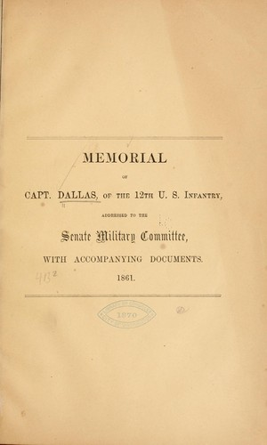Memorial of Captain Dallas, of the 12th U. S. infantry, addressed to the Senate military committee by Alexander James Dallas