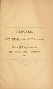 Cover of: Memorial of Captain Dallas, of the 12th U. S. infantry, addressed to the Senate military committee | Alexander James Dallas